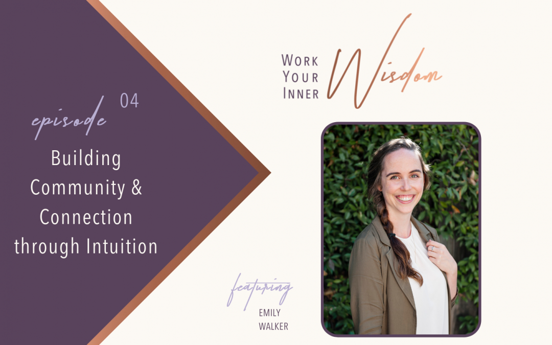 Building Community and Connection through Intuition -- Work Your Inner Wisdom