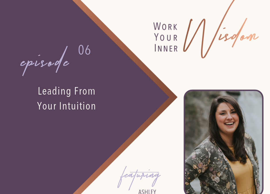 Leading From Your Intuition -- Work Your Inner Wisdom