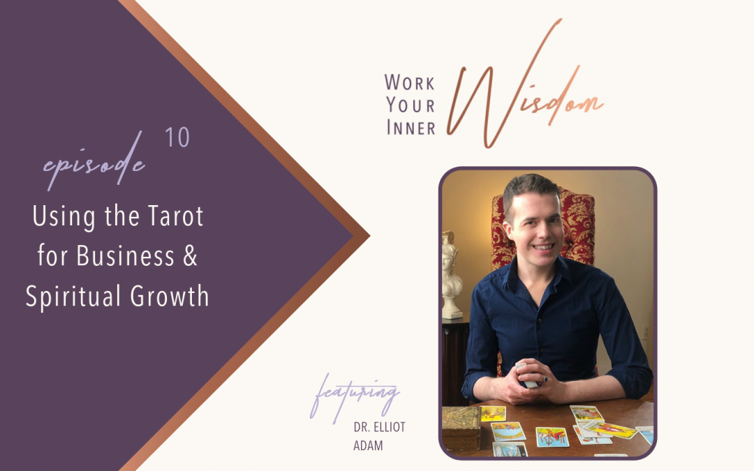 Using the Tarot for Business & Spiritual Growth (with Dr. Elliot Adam)