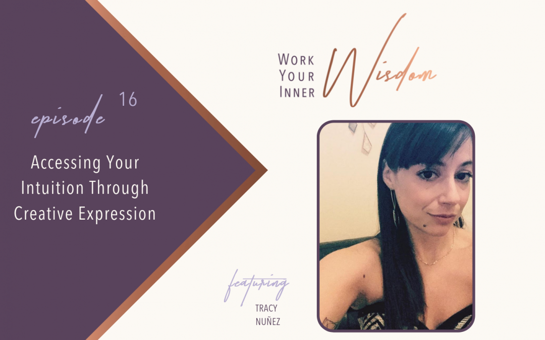Accessing Your Intuition Through Creative Expression (with Tracy Nuñez)