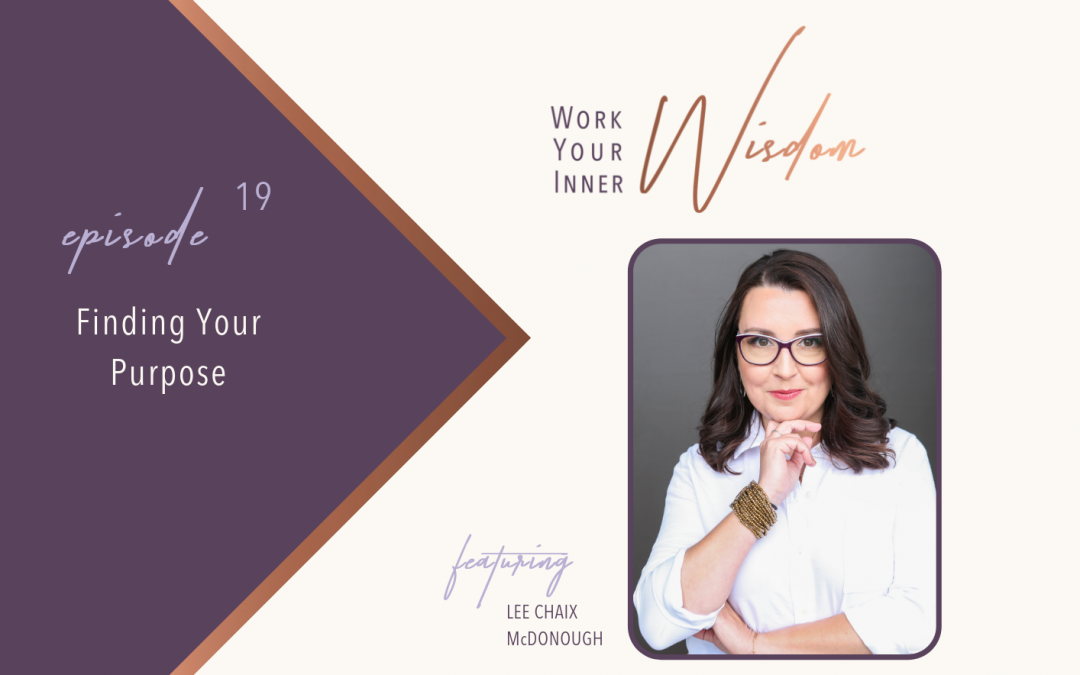 Finding Your Purpose -- Work Your Inner Wisdom