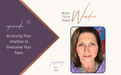 Accessing Your Intuition to Overcome Your Fears (with Jen Keefe)